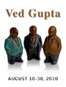 Ved Gupta  (10 Aug - 30 Aug, 2010)